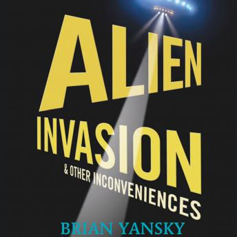 Alien Invasion & Other Inconveniences, Brian Yansky