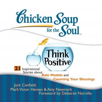 Chicken Soup for the Soul: Think Positive - 21 Inspirational Stories about Role Models and Counting, Amy Newmark, Jack Canfield