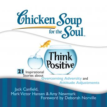 Chicken Soup for the Soul: Think Positive - 21 Inspirational Stories about Overcoming Adversity and