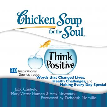 Chicken Soup for the Soul: Think Positive - 30 Inspirational Stories about Words that Changed Lives, Mark Victor Hansen, Amy Newmark, Jack Canfield