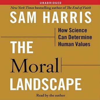 Moral Landscape: How Science Can Determine Human Values, Sam Harris