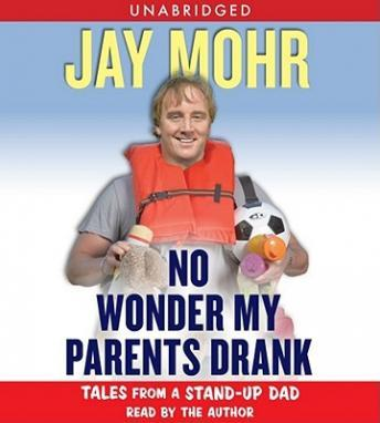No Wonder My Parents Drank: Tales from a Stand-Up Dad, Jay Mohr