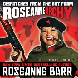 Roseannearchy: Dispatches from the Nut Farm, Roseanne Barr
