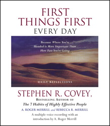 First Things First Every Day: Daily Reflections--Because Where YouÕre Going Is More Important Than How Fast You Get There, Stephen R. Covey