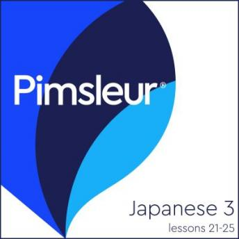 Japanese Phase 3, Unit 21-25: Learn to Speak and Understand Japanese with Pimsleur Language Programs, Pimsleur