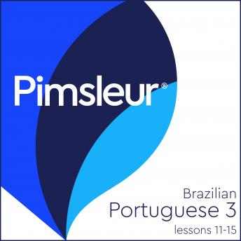 Pimsleur Portuguese (Brazilian) Level 3 Lessons 11-15: Learn to Speak and Understand Brazilian Portuguese with Pimsleur Language Programs, Audio book by Pimsleur Language Programs