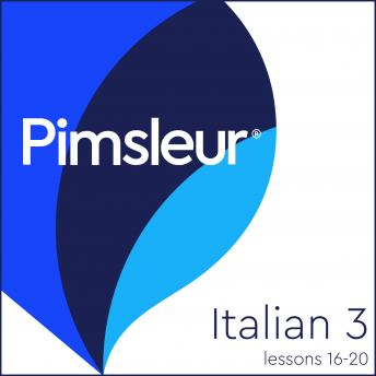 Download Pimsleur Italian Level 3 Lessons 16-20: Learn to Speak and Understand Italian with Pimsleur Language Programs by Pimsleur Language Programs