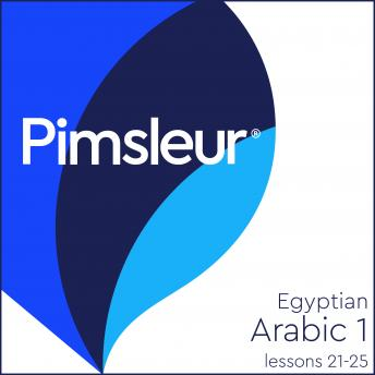 Pimsleur Arabic (Egyptian) Level 1 Lessons 21-25: Learn to Speak and Understand Egyptian Arabic with Pimsleur Language Programs