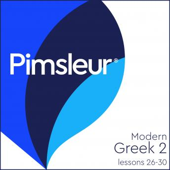 Pimsleur Greek (Modern) Level 2 Lessons 26-30: Learn to Speak and Understand Modern Greek with Pimsleur Language Programs, Pimsleur