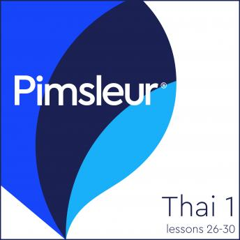 Pimsleur Thai Level 1 Lessons 26-30: Learn to Speak and Understand Thai with Pimsleur Language Programs, Pimsleur Language Programs