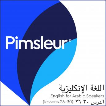 Pimsleur English for Arabic Speakers Level 1 Lessons 26-30: Learn to Speak and Understand English as a Second Language with Pimsleur Language Programs, Pimsleur Language Programs