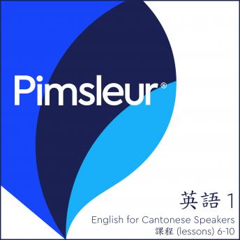 Pimsleur English for Chinese (Cantonese) Speakers Level 1 Lessons  6-10: Learn to Speak and Understand English as a Second Language with Pimsleur Language Programs, Audio book by Pimsleur Language Programs