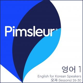 Download Pimsleur English for Korean Speakers Level 1 Lessons 26-30: Learn to Speak and Understand English as a Second Language with Pimsleur Language Programs by Pimsleur Language Programs