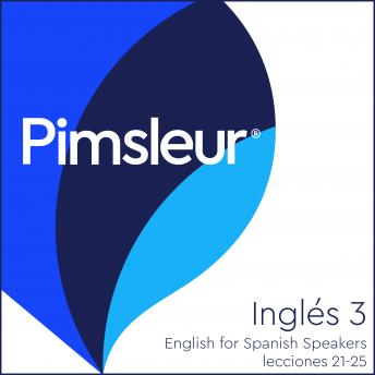 Pimsleur English for Spanish Speakers Level 3 Lessons 21-25: Learn to Speak and Understand English as a Second Language with Pimsleur Language Programs, Pimsleur Language Programs