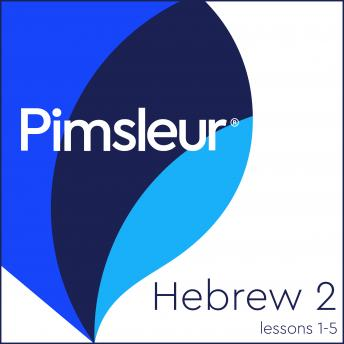 Pimsleur Hebrew Level 2 Lessons  1-5: Learn to Speak and Understand Hebrew with Pimsleur Language Programs, Pimsleur Language Programs