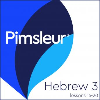 Pimsleur Hebrew Level 3 Lessons 16-20: Learn to Speak and Understand Hebrew with Pimsleur Language Programs