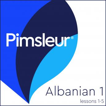 Download Pimsleur Albanian Level 1 Lessons  1-5: Learn to Speak and Understand Albanian with Pimsleur Language Programs by Pimsleur Language Programs