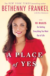 Place of Yes: 10 Rules for Getting Everything You Want Out of Life, Bethenny Frankel