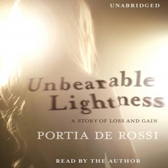 Download Unbearable Lightness: A Story of Loss and Gain by Portia De Rossi