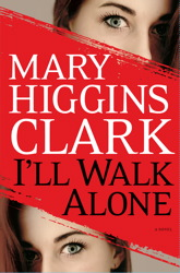 I'll Walk Alone: A Novel, Mary Higgins Clark