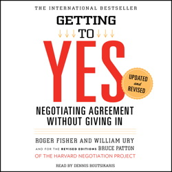 Getting to Yes: How To Negotiate Agreement Without Giving In, William Ury, Roger Fisher