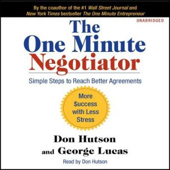 One Minute Negotiator: Simple Steps to Reach Better Agreements, Don Hutson, George Lucas
