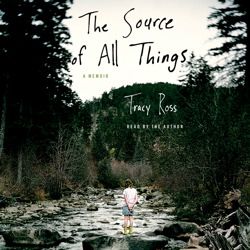 Download Source of All Things: A Memoir by Tracy Ross