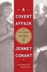 Covert Affair: Julia Child and Paul Child in the OSS, Jennet Conant