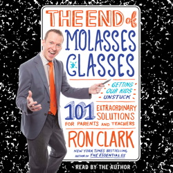 End of Molasses Classes: Getting Our Kids Unstuck--101 Extraordinary Solutions for Parents and Teachers, Ron Clark