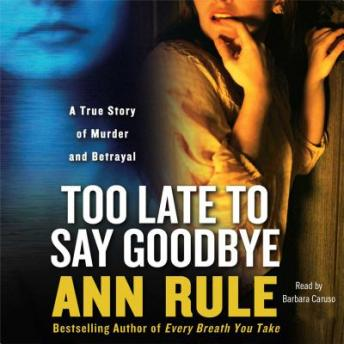 Download Too Late to Say Goodbye by Ann Rule