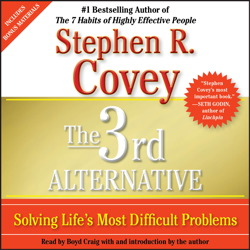 3rd Alternative: Solving Life's Most Difficult Problems, Stephen R. Covey