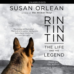 Rin Tin Tin: The Life and the Legend, Susan Orlean