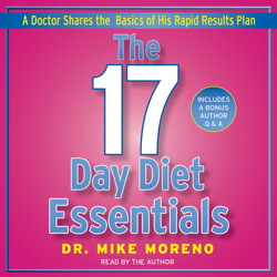 17 Day Diet Essentials: A Doctor Shares the Basics of His Rapid Results Plan, Dr. Mike Moreno