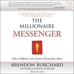 Millionaire Messenger: Make a Difference and a Fortune Sharing Your Advice, Brendon Burchard