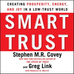 Smart Trust: Creating Prosperity, Energy, and Joy in a Low-Trust World, Greg Link, Stephen M. R. Covey, Rebecca R. Merrill