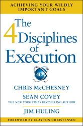 4 Disciplines of Execution: Achieving Your Wildly Important Goals, Jim Huling, Chris McChesney, Sean Covey