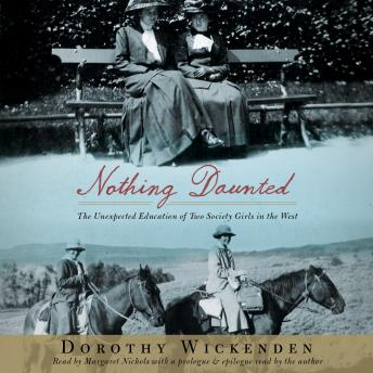 Nothing Daunted: The Unexpected Education of Two Society Girls in the West, Dorothy Wickenden