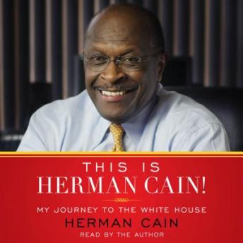 This Is Herman Cain! My Journey to the White House, Herman Cain