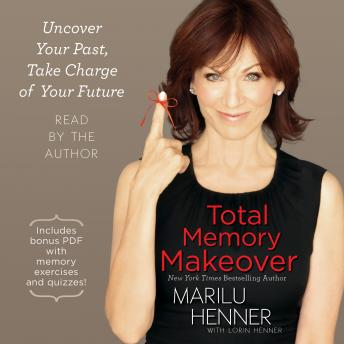 Total Memory Makeover: Uncover Your Past, Take Charge of Your Future, Marilu Henner