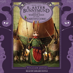 E. Aster Bunnymund and the Warrior Eggs at the Earth's Core!, William Joyce