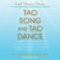 Tao Song and Tao Dance: Sacred Sound, Movement, and Power from the Source, Zhi Gang Sha