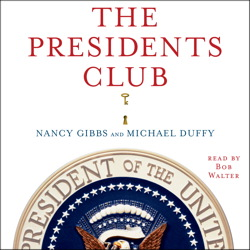 Presidents Club: Inside the World's Most Exclusive Fraternity, Michael Duffy, Nancy Gibbs