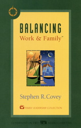 Balancing Work & Family, Stephen R. Covey