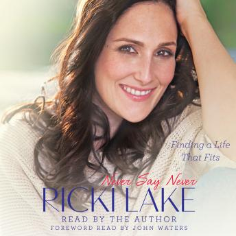 Never Say Never: Finding a Life That Fits, Ricki Lake