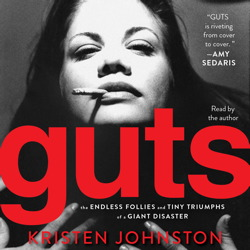 Guts: The Endless Follies and Tiny Triumphs of a Giant Disaster, Kristen Johnston