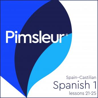 Pimsleur Spanish (Castilian) Level 1 Lessons 21-25: Learn to Speak and Understand Castilian Spanish with Pimsleur Language Programs, Pimsleur Language Programs