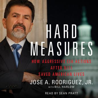 Hard Measures: How Aggressive CIA Actions After 9/11 Saved Americ, Jose A. Rodriguez