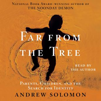 Far From the Tree: Parents, Children and the Search for Identity, Andrew Solomon