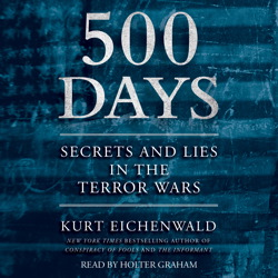 Download 500 Days: Secrets and Lies in the Terror Wars by Kurt Eichenwald