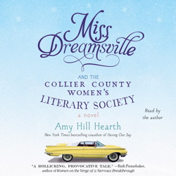 Miss Dreamsville and the Collier County Women's Literary Society: A Novel, Amy Hill Hearth